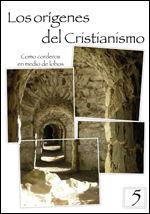 LOS ORIGENES DEL CRISTIANISMO 5