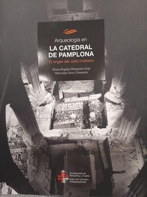 ARQUEOLOGÍA EN LA CATEDRAL DE PAMPLONA
