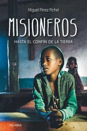 MISIONEROS, HASTA EL CONFÍN DE LA TIERRA