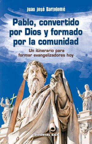 PABLO, CONVERTIDO POR DIOS Y FORMADO POR LA COMUNIDAD