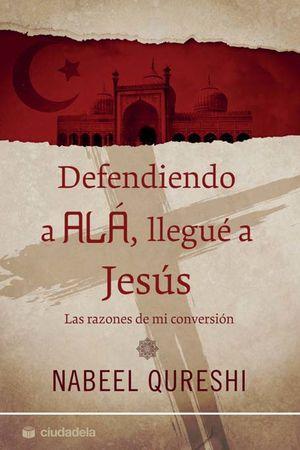 DEFENDIENDO A ALÁ, LLEGUÉ A JESÚS