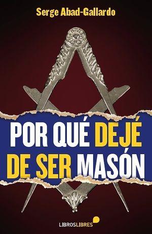 POR QUÉ DEJÉ DE SER MASÓN