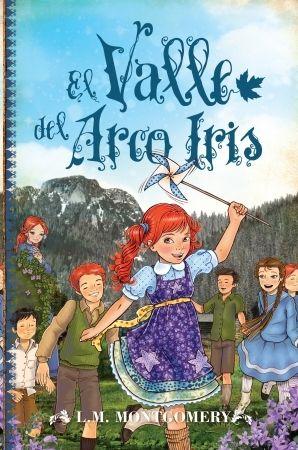EL VALLE DEL ARCO IRIS (ANA, LA DE LAS TEJAS VERDES)