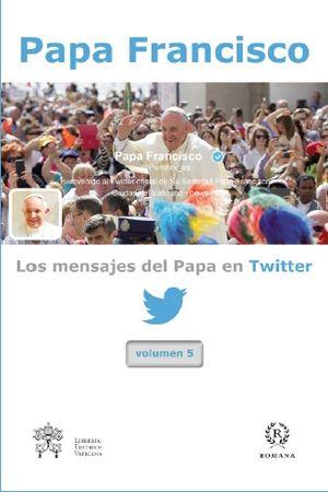 LOS MENSAJES DEL PAPA EN TWITTER, VOL.5