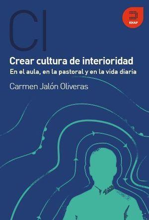 CREAR CULTURA DE INTERIORIDAD, EN EL AULA, EN LA PASTORAL Y EN LA VIDA DIARIA