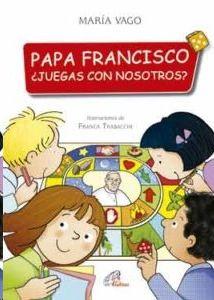 PAPA FRANCISCO ¿ JUEGAS CON NOSOTROS ?