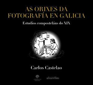 AS ORIXES DA FOTOGRAFÍA EN GALICIA