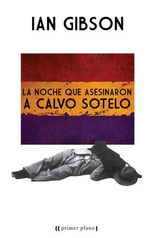 LA NOCHE QUE ASESINARON A CALVO SOTELO