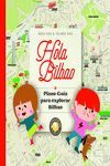 HOLA BILBAO: PLANO- GUÍA PARA EXPLORAR BILBAO