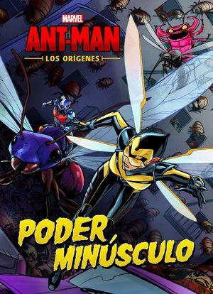 ANT-MAN. LOS ORÍGENES. PODER MINÚSCULO