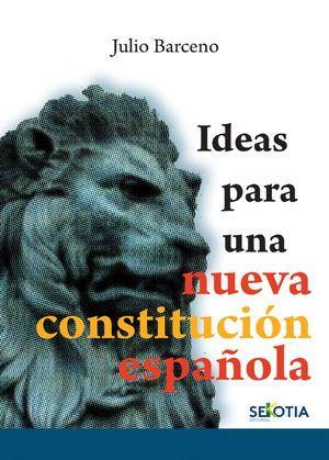 IDEAS PARA UNA NUEVA CONSTITUCION ESPAÑOLA