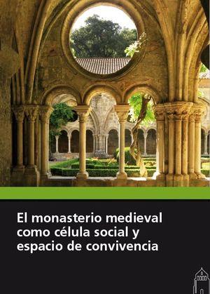 EL MONASTERIO MEDIEVAL COMO CELULA SOCIAL Y ESPACIO DE CONVIVENCIA