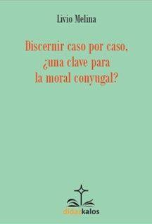 DISCERNIR CASO POR CASO, ¿UNA CLAVE PARA LA MORAL CONYUGAL?