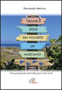 SEGUIR A JESÚS SIN VOLVERTE UN MARCIANO