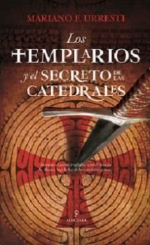 TEMPLARIOS Y EL SECRETO DE LAS CATEDRALES, LOS