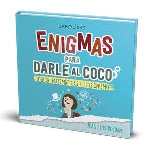 ENIGMAS PARA DARLE AL COCO. LÓGICA, MATEMÁTICAS E ILUSIONISMO