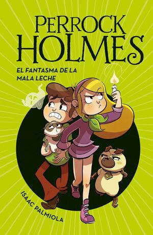 EL FANTASMA DE LA MALA LECHE (SERIE PERROCK HOLMES 16)