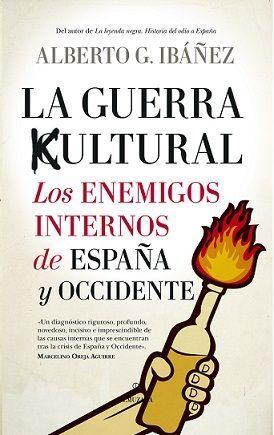 GUERRA CULTURAL: LOS ENEMIGOS INTERNOS DE ESPAÑA Y OCCIDENTE
