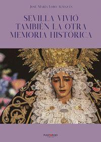 SEVILLA VIVIÓ TAMBIÉN LA OTRA MEMORIA HISTÓRICA