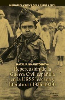 REPERCUSIÓN DE LA GUERRA CIVIL ESPAÑOLA EN LA URSS: ESCENA Y LITERATURA (1936-19