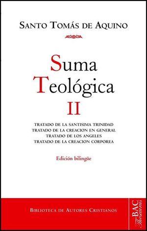 SUMA TEOLÓGICA, II (1 Q. 27-74): TRATADO DE LA SANTÍSIMA TRINIDAD ; TRATADO DE LOS ÁNGELES ; TRATADO DE LA CREACIÓN EN GENERAL ; TRATADO DE LA CREACIÓN CORPÓREA