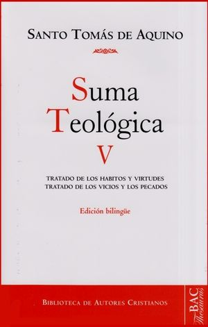 SUMA TEOLÓGICA. V (V: 1-2 Q.49-89): TRATADO DE LOS HÁBITOS Y VIRTUDES; TRATADO DE LOS VICIOS Y LOS PECADOS