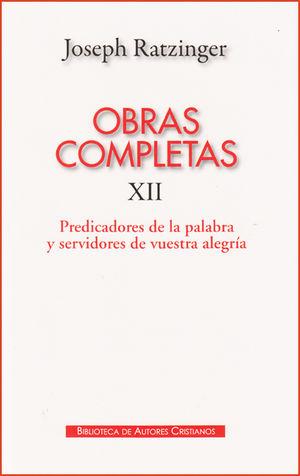 OBRAS COMPLETAS DE JOSEPH RATZINGER. XII: PREDICADORES DE LA PALABRA Y SERVIDORES DE VUESTRA ALEGRÍA