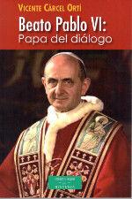 BEATO PABLO VI: PAPA DEL DIÁLOGO