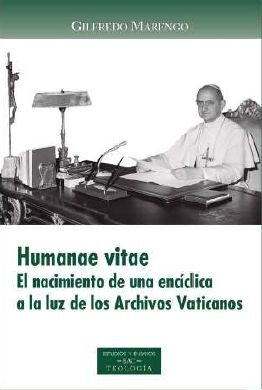 HUMANAE VITAE. EL NACIMIENTO DE UNA ENCÍCLICA A LA LUZ DE LOS ARCHIVOS VATICANOS