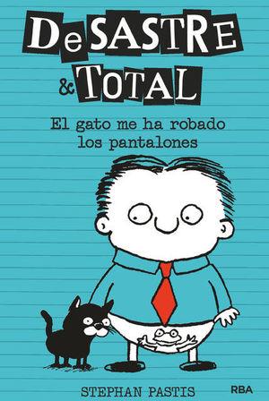 DESASTRE TOTAL 6. EL GATO ME HA ROBADO LOS PANTALONES