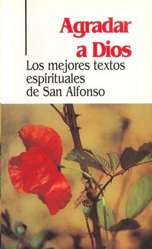 AGRADAR A DIOS. LOS MEJORES TEXTOS ESPIRITUALES DE SAN ALFONSO (2. ED.)
