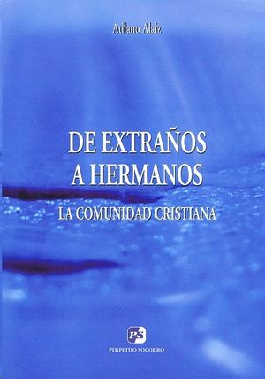 DE EXTRAÑOS A HERMANOS. LA COMUNIDAD CRISTIANA