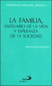 LA FAMILIA, SANTUARIO DE LA VIDA Y ESPERANZA DE LA SOCIEDAD