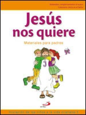 JESÚS NOS QUIERE. INICIACIÓN DE LOS NIÑOS A LA VIDA CRISTIANA, 1. MATERIALES PARA PADRES