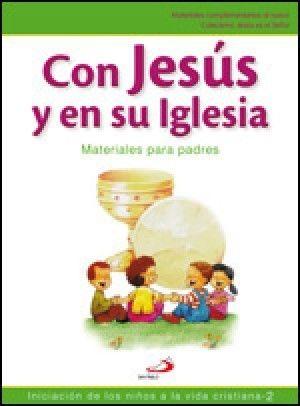 CON JESÚS EN SU IGLESIA.PADRES INICIACIÓN DE LOS NIÑOS A LA VIDA CRISTIANA, 2. MATERIALES PARA PADRES