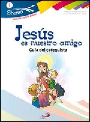 JESÚS ES NUESTRO AMIGO. SHEMA 1 (GUÍA DEL CATEQUISTA). INICIACIÓN CRISTIANA DE NIÑOS