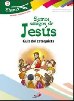 SOMOS AMIGOS DE JESÚS. SHEMA 2 (GUÍA DEL CATEQUISTA). INICIACIÓN CRISTIANA DE NIÑOS