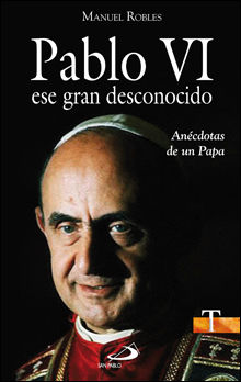 PABLO VI, ESE GRAN DESCONOCIDO