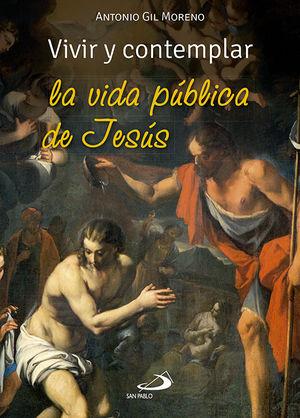 VIVIR Y CONTEMPLAR LA VIDA PÚBLICA DE JESÚS