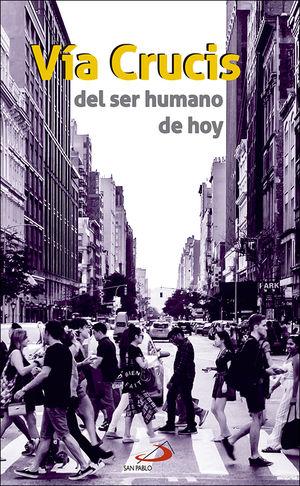 VÍA CRUCIS DEL SER HUMANO DE HOY