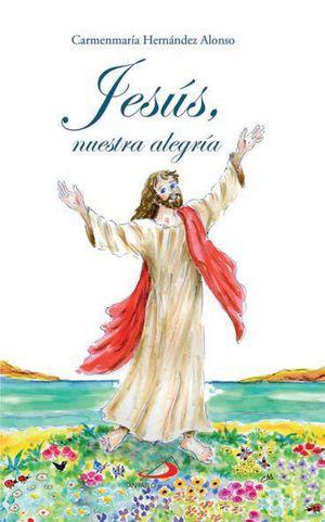 JESÚS, NUESTRA ALEGRÍA