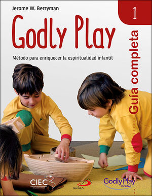 GUÍA COMPLETA DE GODLY PLAY - VOL. 1