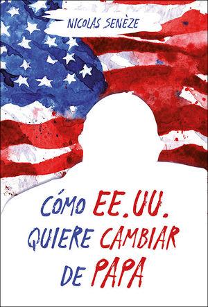 CÓMO EE.UU. QUIERE CAMBIAR DE PAPA