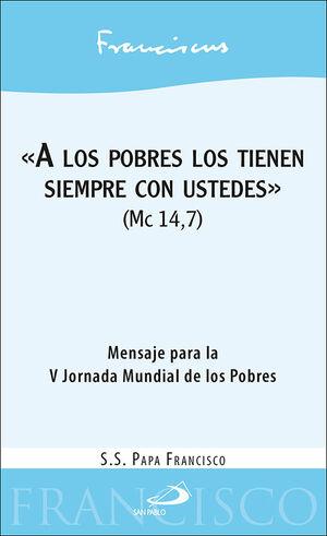 «A LOS POBRES LOS TIENEN SIEMPRE CON USTEDES» (MC 14,7)