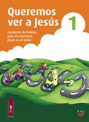 QUEREMOS VER A JESÚS 1. CUADERNO DE TRABAJO PARA EL CATECISMO JESÚS ES EL SEÑOR