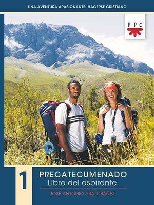 UNA AVENTURA APASIONANTE: HACERSE CRISTIANO. 1. PRECATECUMENADO. LIBRO DEL ASPIRANTE