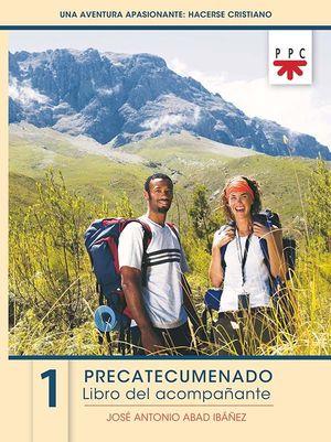UNA AVENTURA APASIONANTE: HACERSE CRISTIANO. 1. PRECATECUMENADO. LIBRO DEL ACOMPAÑANTE