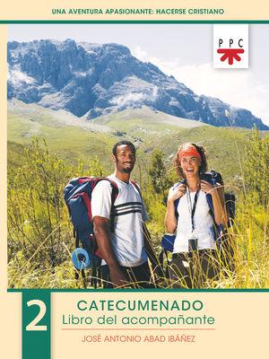 UNA AVENTURA APASIONANTE: HACERSE CRISTIANO. 2. CATECUMENADO. LIBRO DEL ACOMPAÑANTE