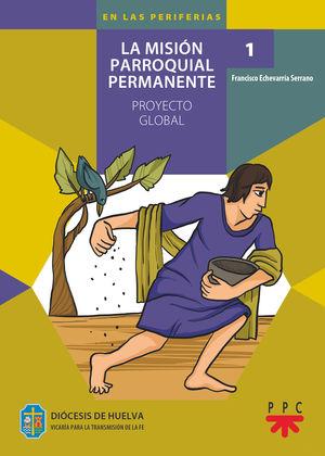 1. LA MISIÓN PARROQUIAL PERMANENTE. PROY