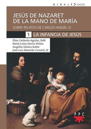 JESÚS DE NAZARET DE LA MANO DE MARÍA. 1. LA INFANCIA DE JESÚS